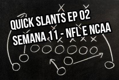 Quick Slants –  Ep 02 – As rapidinhas da semana 11 da NFL e NCAA - The Playoffs