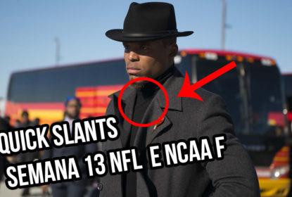 Quick Slants – Semana 13 NFL e NCAA F - The Playoffs